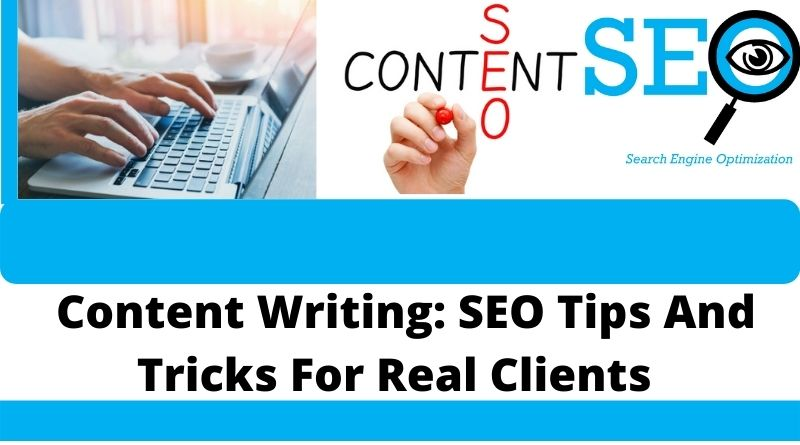 Content Writing: SEO Tips And Tricks For Real Clients